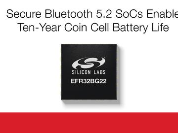新型安全蓝牙5.2 SoC EFR32BG22助力纽扣电池供电产品工作可达十年