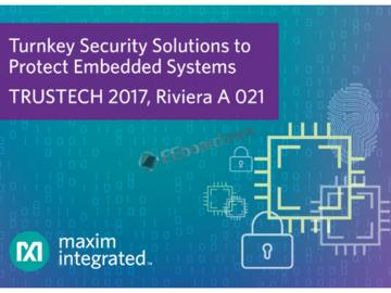 Maxim Integrated保护嵌入式系统的交钥匙方案亮相TRUSTECH 2017展览会